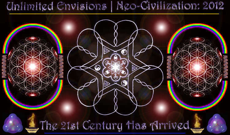 Unlimited Envisions | Neo-Civilization: 2012 Shall Become Manifested